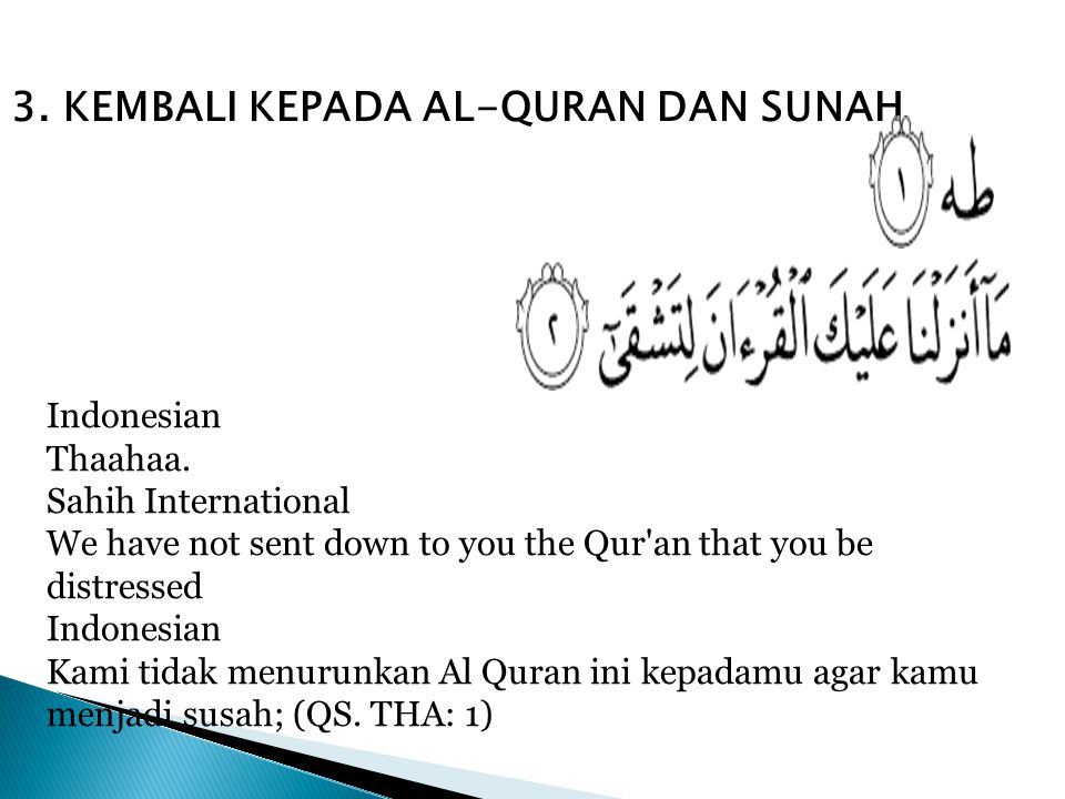 3. KEMBALI KEPADA AL-QURAN DAN SUNAH Indonesian Thaahaa. Sahih International We have not sent down to you the Qur'an that you be distressed Indonesian