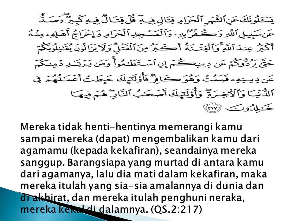 Mereka tidak henti-hentinya memerangi kamu sampai mereka (dapat) mengembalikan kamu dari agamamu (kepada kekafiran), seandainya mereka sanggup. Barang