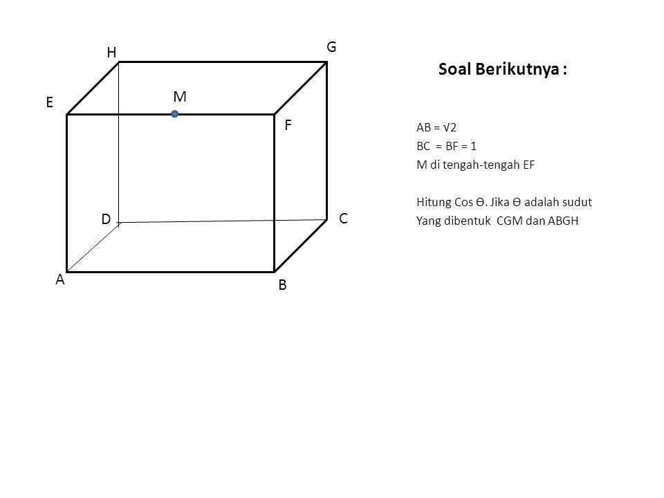 Soal Berikutnya : AB = √2 BC = BF = 1 M di tengah-tengah EF Hitung Cos Ө.
