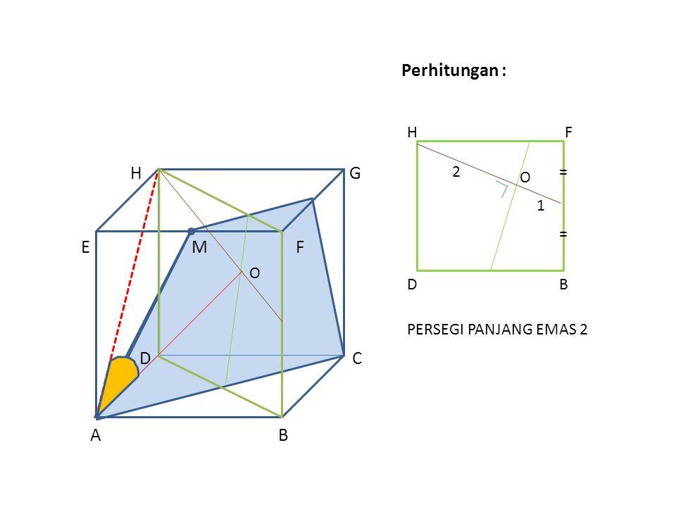 Perhitungan : H G E M F D C A B DB HF O = = O 2 1 PERSEGI PANJANG EMAS 2