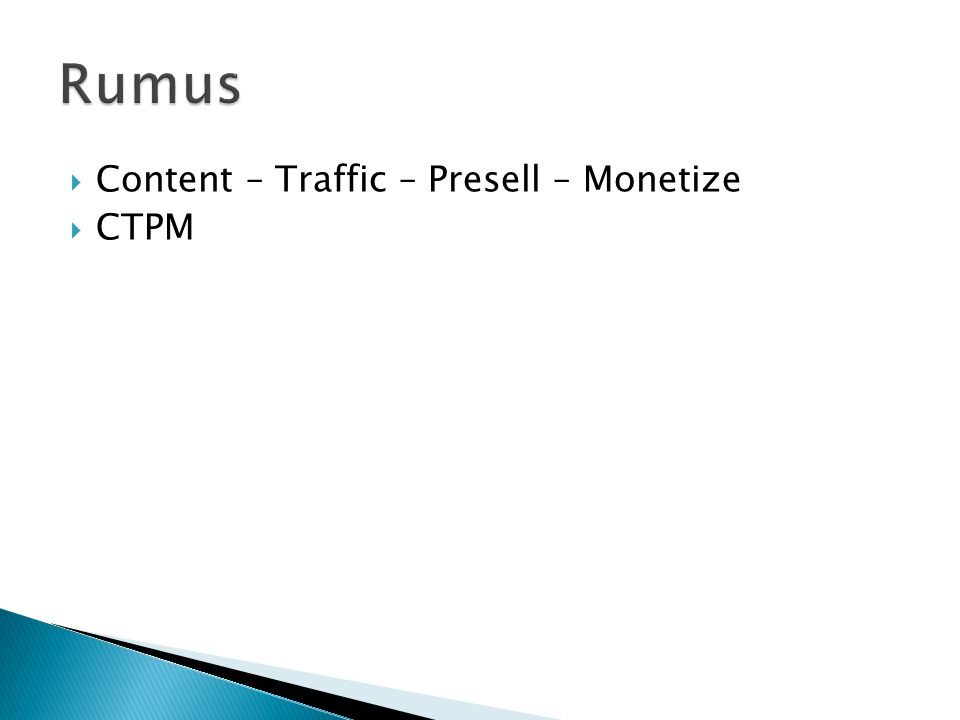  Content – Traffic – Presell – Monetize  CTPM