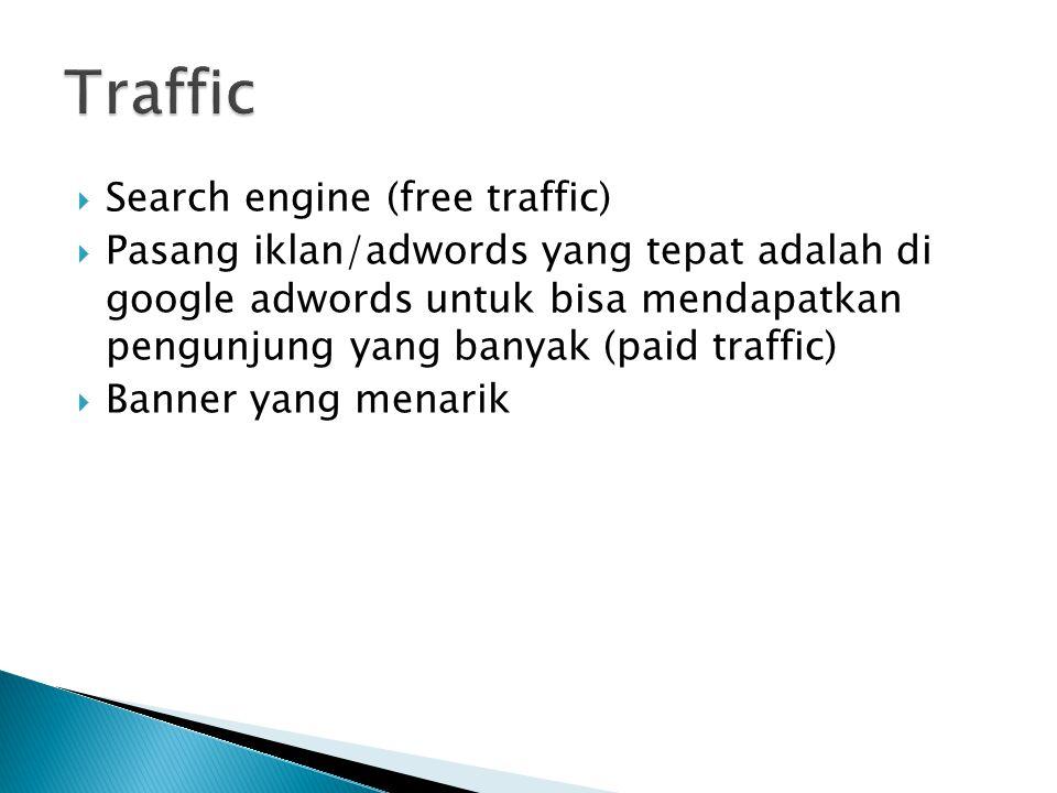  Search engine (free traffic)  Pasang iklan/adwords yang tepat adalah di google adwords untuk bisa mendapatkan pengunjung yang banyak (paid traffic)