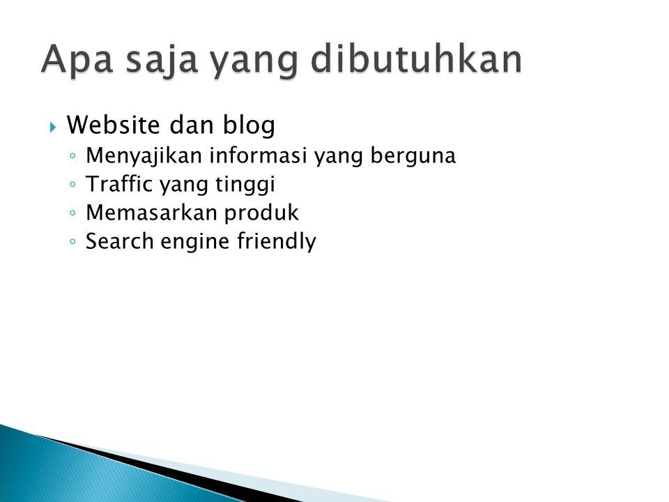  Website dan blog ◦ Menyajikan informasi yang berguna ◦ Traffic yang tinggi ◦ Memasarkan produk ◦ Search engine friendly