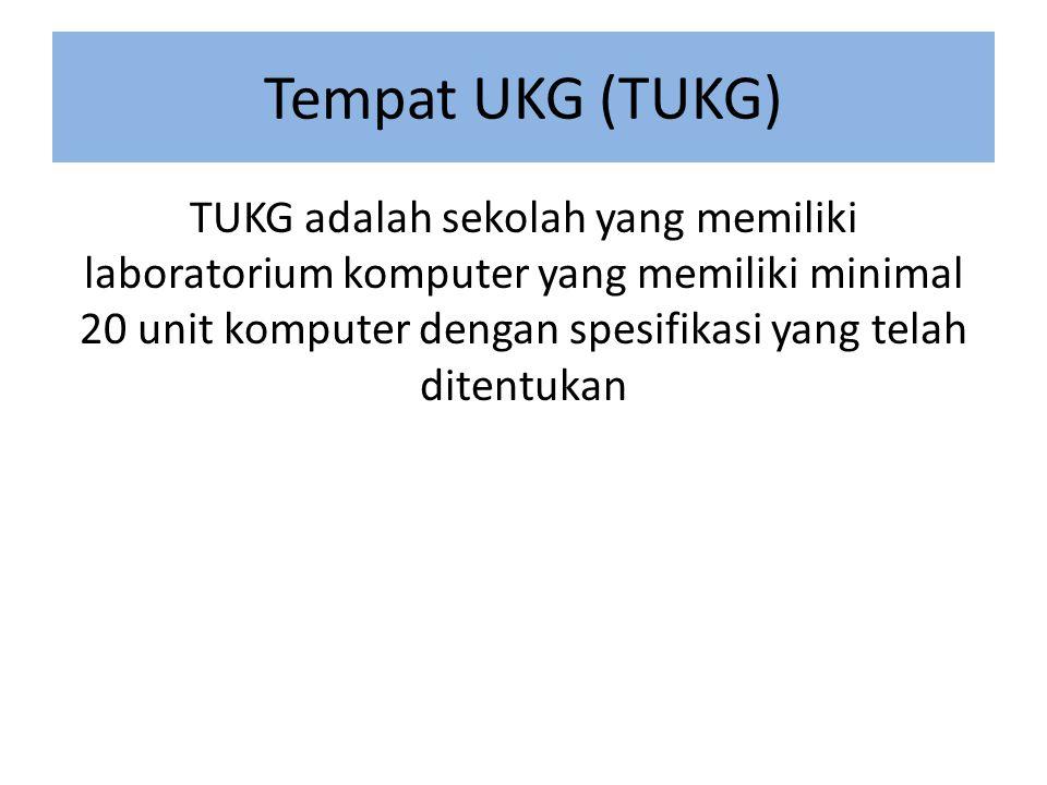 Tempat UKG (TUKG) TUKG adalah sekolah yang memiliki laboratorium komputer yang memiliki minimal 20 unit komputer dengan spesifikasi yang telah ditentukan