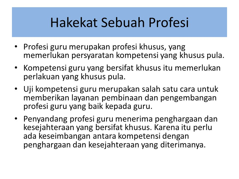 Hakekat Sebuah Profesi • Profesi guru merupakan profesi khusus, yang memerlukan persyaratan kompetensi yang khusus pula.