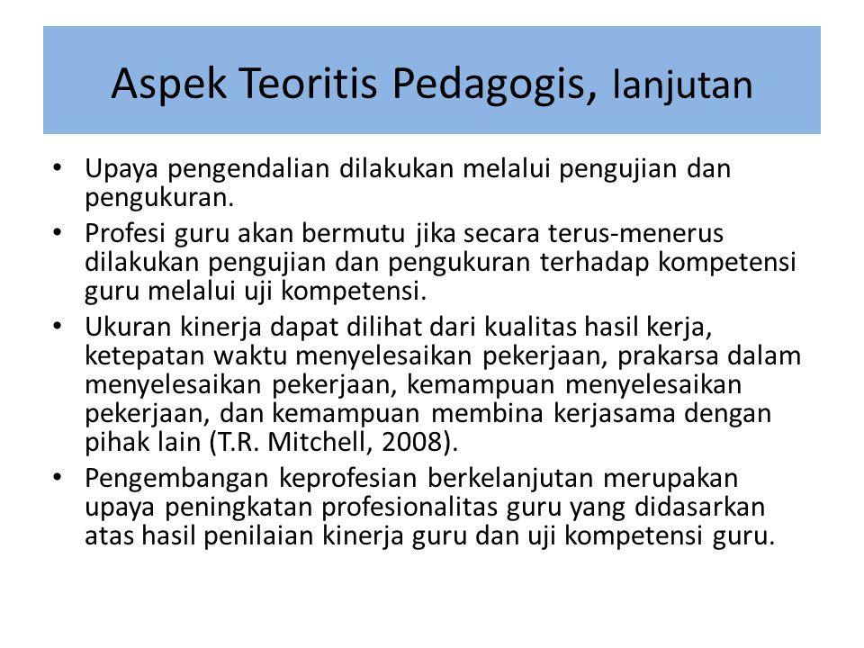 Aspek Teoritis Pedagogis, lanjutan • Upaya pengendalian dilakukan melalui pengujian dan pengukuran.