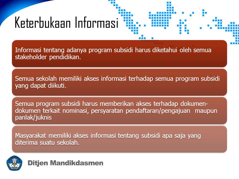 Keterbukaan Informasi Informasi tentang adanya program subsidi harus diketahui oleh semua stakeholder pendidikan. Semua sekolah memiliki akses informa