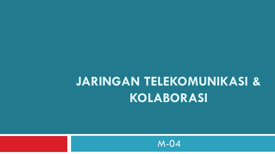 JARINGAN TELEKOMUNIKASI & KOLABORASI M-04