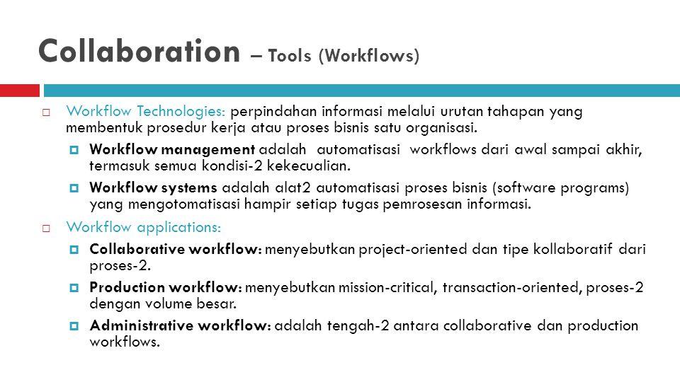 Collaboration – Tools (Workflows)  Workflow Technologies: perpindahan informasi melalui urutan tahapan yang membentuk prosedur kerja atau proses bisnis satu organisasi.