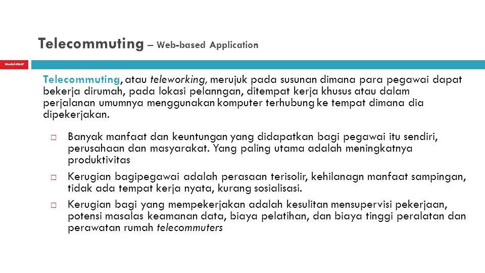 Modul-06-27 Telecommuting – Web-based Application  Banyak manfaat dan keuntungan yang didapatkan bagi pegawai itu sendiri, perusahaan dan masyarakat.