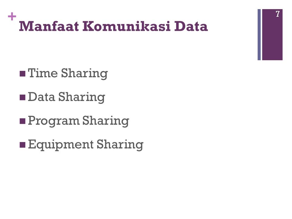 + Manfaat Komunikasi Data  Time Sharing  Data Sharing  Program Sharing  Equipment Sharing 7