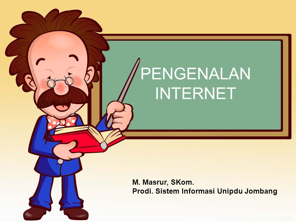 PENGENALAN INTERNET M. Masrur, SKom. Prodi. Sistem Informasi Unipdu Jombang