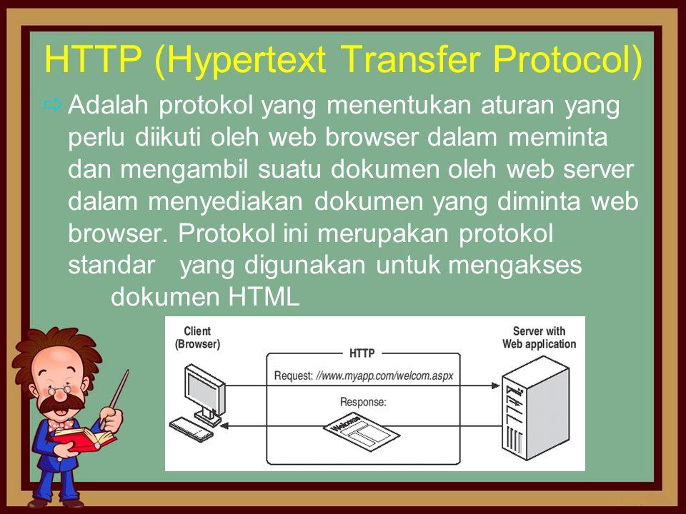 HTTP (Hypertext Transfer Protocol)  Adalah protokol yang menentukan aturan yang perlu diikuti oleh web browser dalam meminta dan mengambil suatu doku