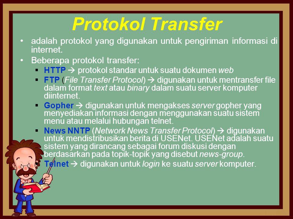 Protokol Transfer •adalah protokol yang digunakan untuk pengiriman informasi di internet. •Beberapa protokol transfer:  HTTP  protokol standar untuk