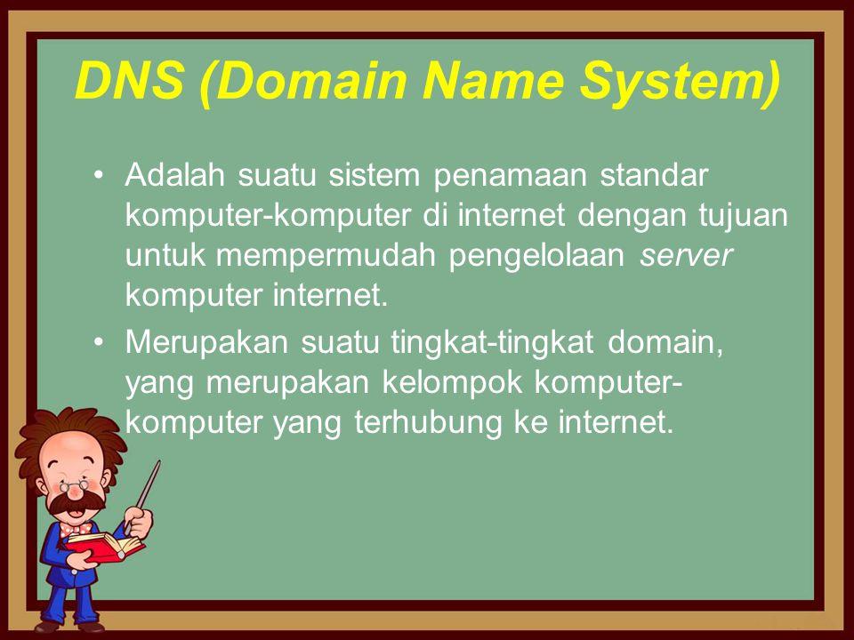 DNS (Domain Name System) •Adalah suatu sistem penamaan standar komputer-komputer di internet dengan tujuan untuk mempermudah pengelolaan server komput