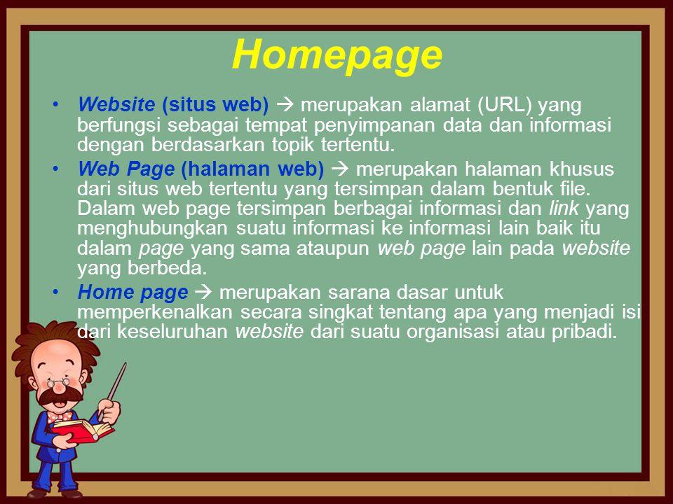 Homepage •Website (situs web)  merupakan alamat (URL) yang berfungsi sebagai tempat penyimpanan data dan informasi dengan berdasarkan topik tertentu.