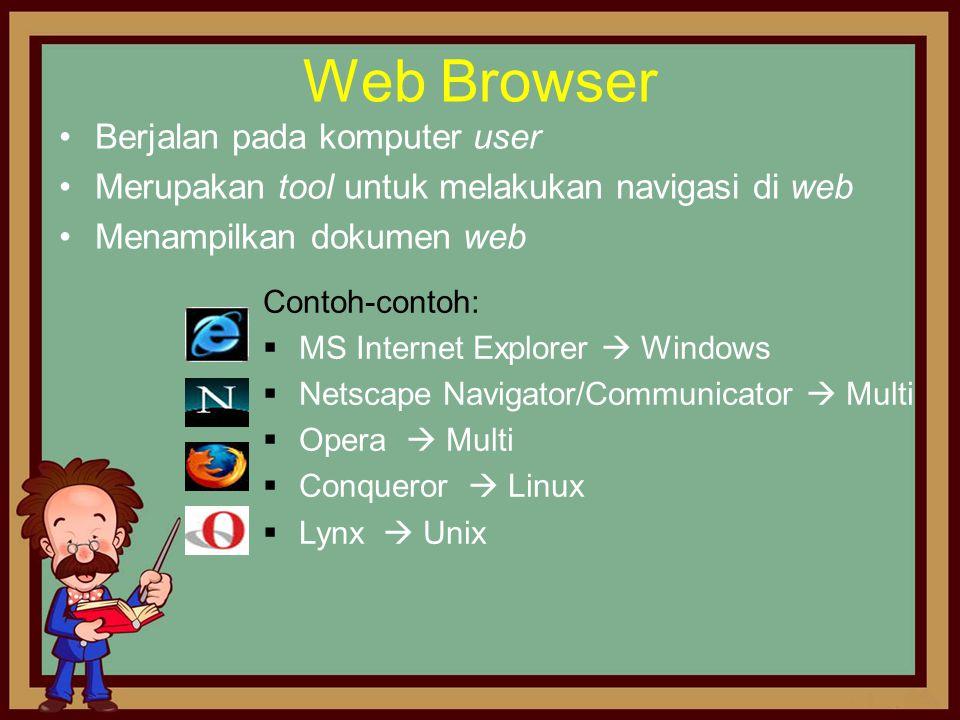 Web Browser •Berjalan pada komputer user •Merupakan tool untuk melakukan navigasi di web •Menampilkan dokumen web Contoh-contoh:  MS Internet Explore
