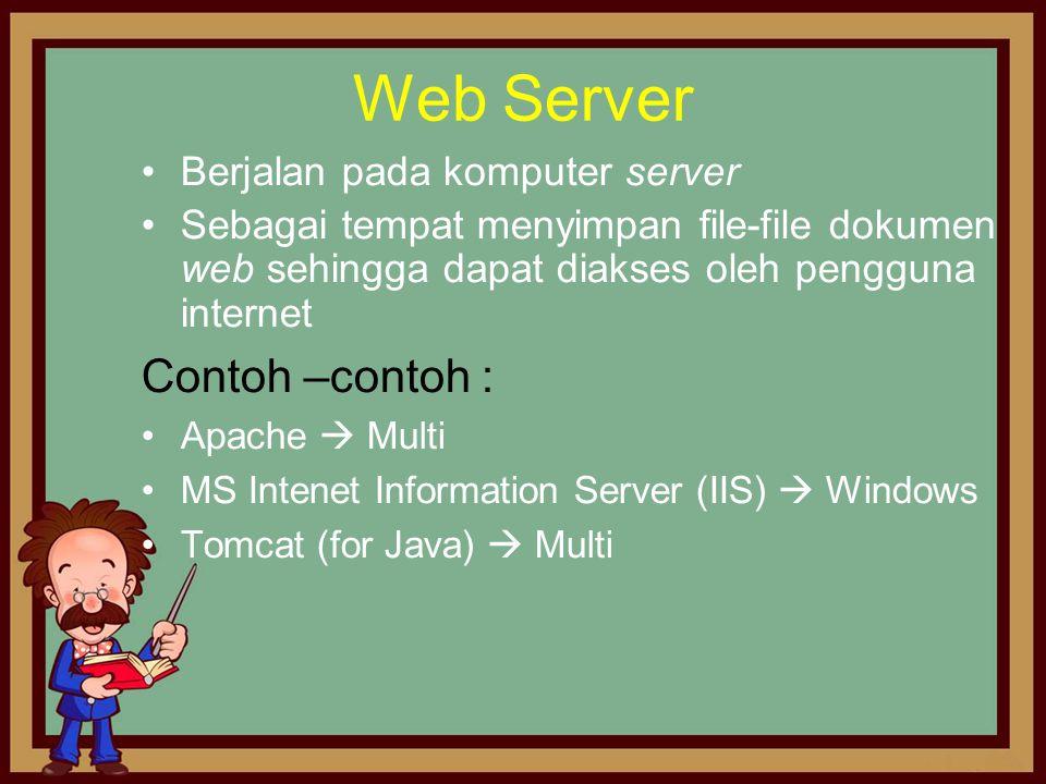 Web Server •Berjalan pada komputer server •Sebagai tempat menyimpan file-file dokumen web sehingga dapat diakses oleh pengguna internet Contoh –contoh