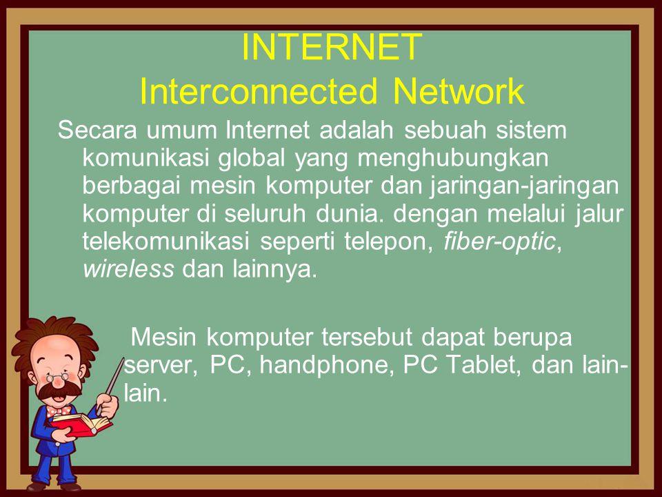 INTERNET Interconnected Network Secara umum Internet adalah sebuah sistem komunikasi global yang menghubungkan berbagai mesin komputer dan jaringan-ja