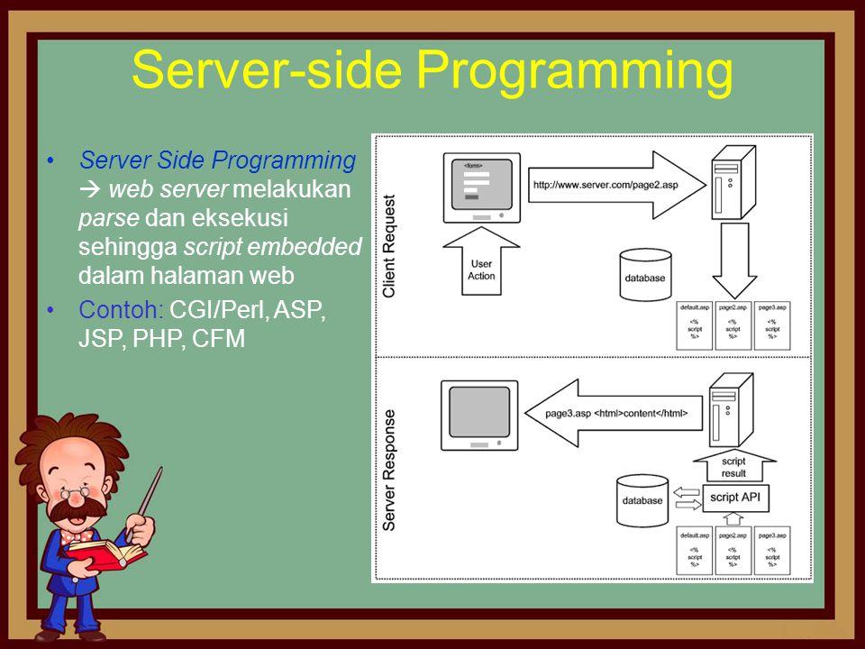 Server-side Programming •Server Side Programming  web server melakukan parse dan eksekusi sehingga script embedded dalam halaman web •Contoh: CGI/Per