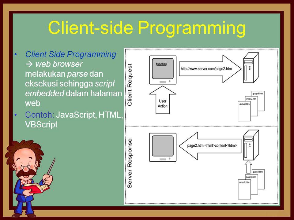 Client-side Programming •Client Side Programming  web browser melakukan parse dan eksekusi sehingga script embedded dalam halaman web •Contoh: JavaSc