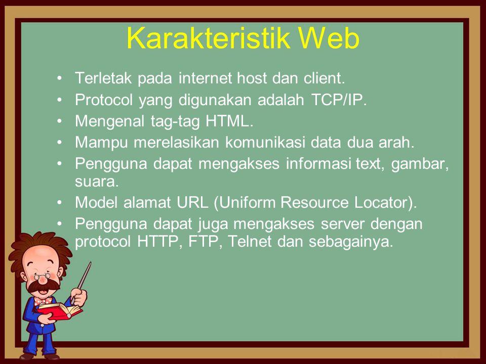 Karakteristik Web •Terletak pada internet host dan client. •Protocol yang digunakan adalah TCP/IP. •Mengenal tag-tag HTML. •Mampu merelasikan komunika