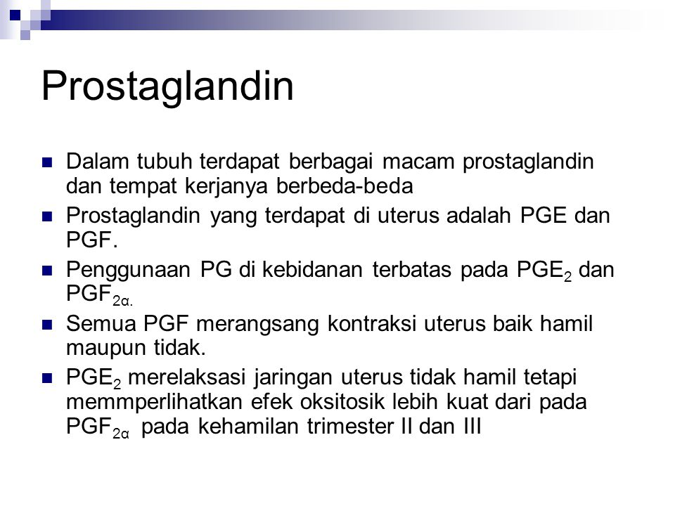 Prostaglandin  Dalam tubuh terdapat berbagai macam prostaglandin dan tempat kerjanya berbeda-beda  Prostaglandin yang terdapat di uterus adalah PGE