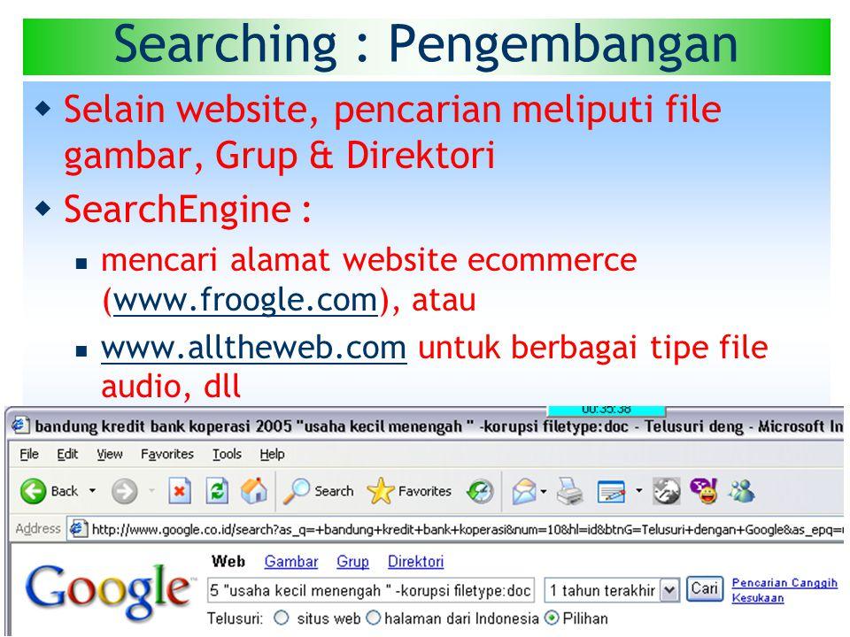 Internet & e-Commerce : Haryoso Wicaksono 25 Searching : Pengembangan  Selain website, pencarian meliputi file gambar, Grup & Direktori  SearchEngine :  mencari alamat website ecommerce (www.froogle.com), atauwww.froogle.com  www.alltheweb.com untuk berbagai tipe file audio, dll www.alltheweb.com