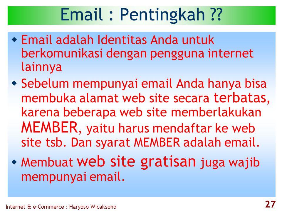 Internet & e-Commerce : Haryoso Wicaksono 27 Email : Pentingkah .