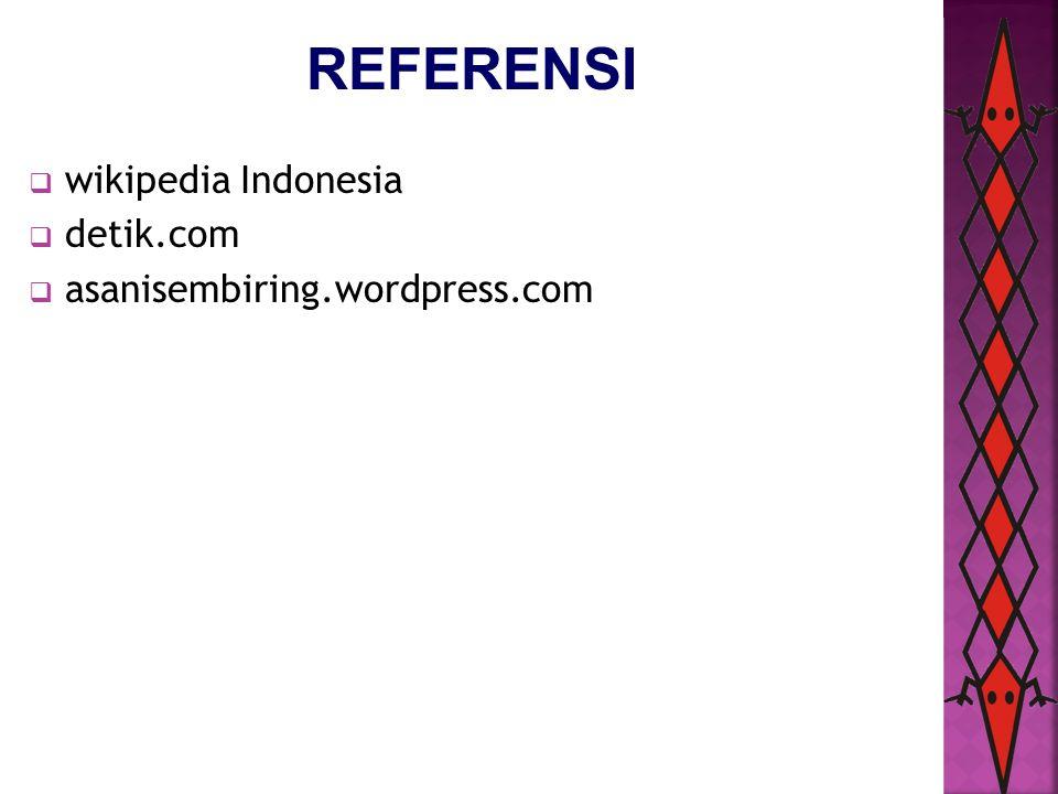 REFERENSI  wikipedia Indonesia  detik.com  asanisembiring.wordpress.com