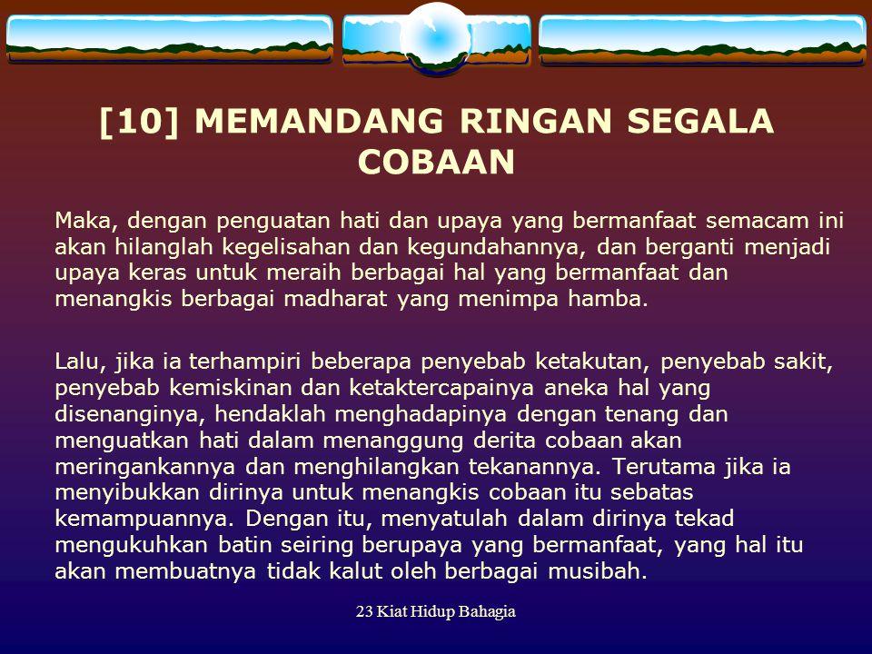 23 Kiat Hidup Bahagia [10] MEMANDANG RINGAN SEGALA COBAAN Maka, dengan penguatan hati dan upaya yang bermanfaat semacam ini akan hilanglah kegelisahan