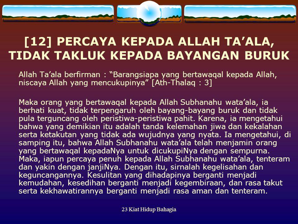 """23 Kiat Hidup Bahagia [12] PERCAYA KEPADA ALLAH TA'ALA, TIDAK TAKLUK KEPADA BAYANGAN BURUK Allah Ta'ala berfirman : """"Barangsiapa yang bertawaqal kepad"""