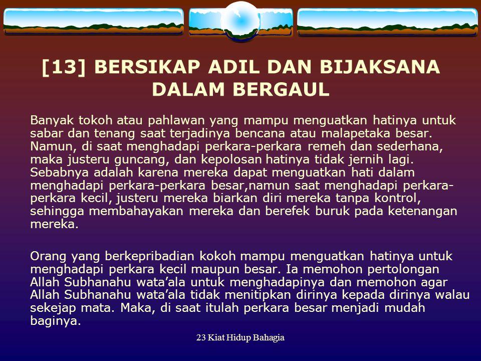 23 Kiat Hidup Bahagia [13] BERSIKAP ADIL DAN BIJAKSANA DALAM BERGAUL Banyak tokoh atau pahlawan yang mampu menguatkan hatinya untuk sabar dan tenang s