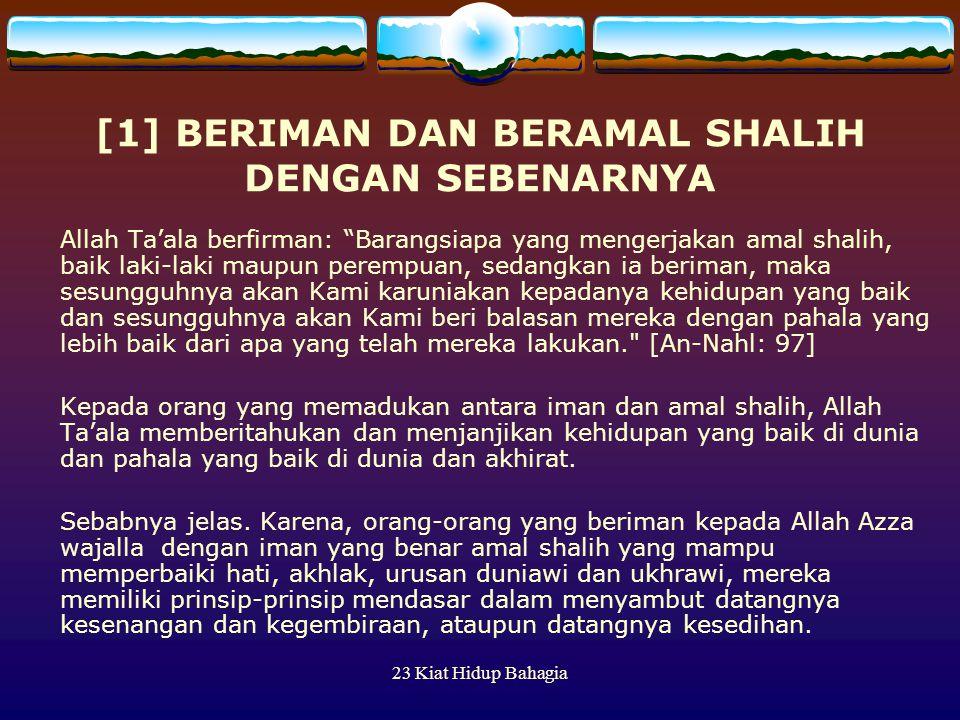 """23 Kiat Hidup Bahagia [1] BERIMAN DAN BERAMAL SHALIH DENGAN SEBENARNYA Allah Ta'ala berfirman: """"Barangsiapa yang mengerjakan amal shalih, baik laki-la"""