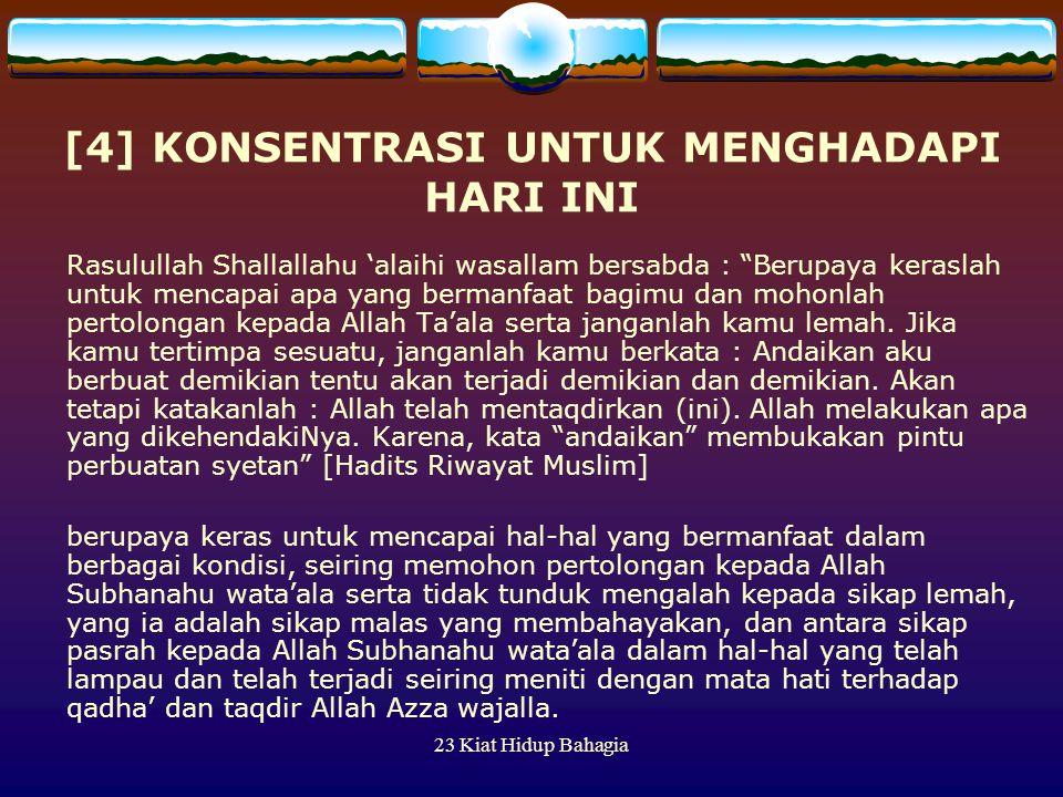 """23 Kiat Hidup Bahagia [4] KONSENTRASI UNTUK MENGHADAPI HARI INI Rasulullah Shallallahu 'alaihi wasallam bersabda : """"Berupaya keraslah untuk mencapai a"""