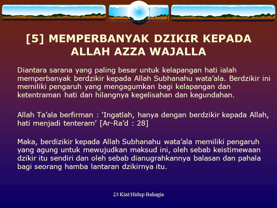 23 Kiat Hidup Bahagia [5] MEMPERBANYAK DZIKIR KEPADA ALLAH AZZA WAJALLA Diantara sarana yang paling besar untuk kelapangan hati ialah memperbanyak ber
