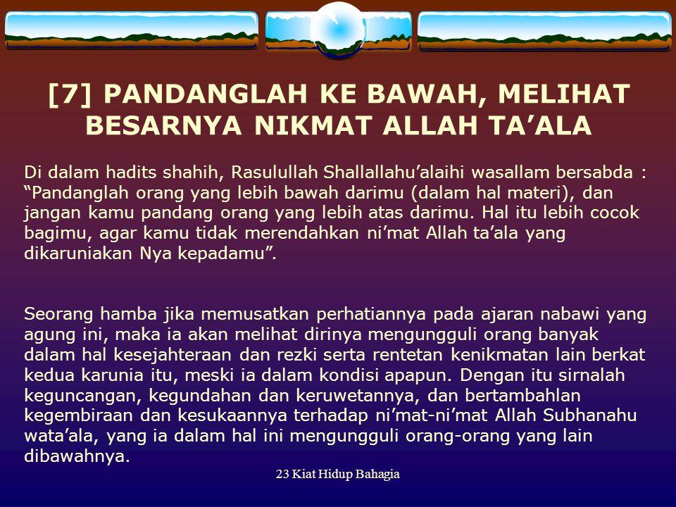 23 Kiat Hidup Bahagia [7] PANDANGLAH KE BAWAH, MELIHAT BESARNYA NIKMAT ALLAH TA'ALA Di dalam hadits shahih, Rasulullah Shallallahu'alaihi wasallam ber