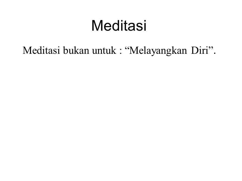 """Meditasi Meditasi bukan untuk : """"Melayangkan Diri"""". But you will get very pleasant feelings of calm, peacefulness and Keheningan. Meditasi is not : """"G"""
