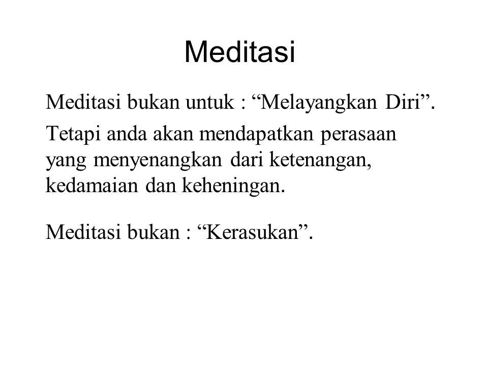 "Meditasi Meditasi bukan untuk : ""Melayangkan Diri"". Tetapi anda akan mendapatkan perasaan yang menyenangkan dari ketenangan, kedamaian dan keheningan."