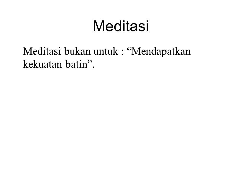 "Meditasi Meditasi bukan untuk : ""Mendapatkan kekuatan batin"". But you will better manage and reduce stress, anxiety, frustration, anger, etc... Medita"