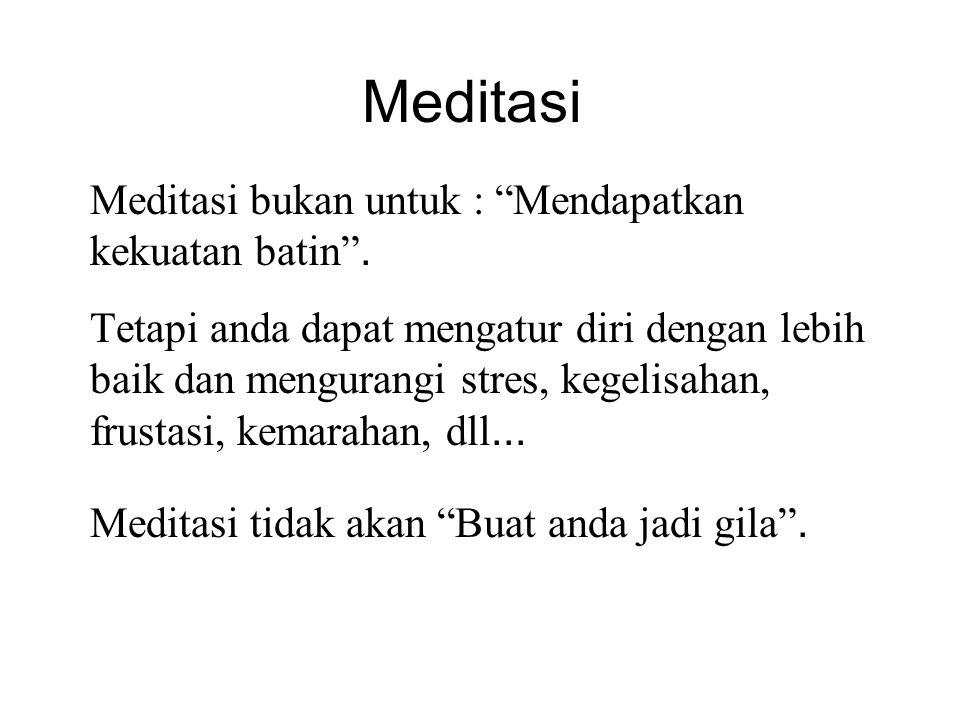 "Meditasi Meditasi bukan untuk : ""Mendapatkan kekuatan batin"". Tetapi anda dapat mengatur diri dengan lebih baik dan mengurangi stres, kegelisahan, fru"