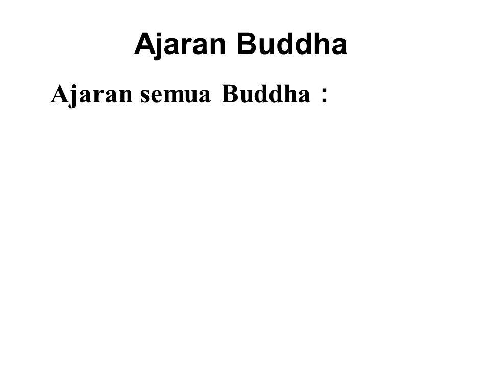 Ajaran Buddha Ajaran semua Buddha : •Hindari kejahatan •Lakukan kebajikan •Jernihkan pikiran kita – Melalui Meditasi!