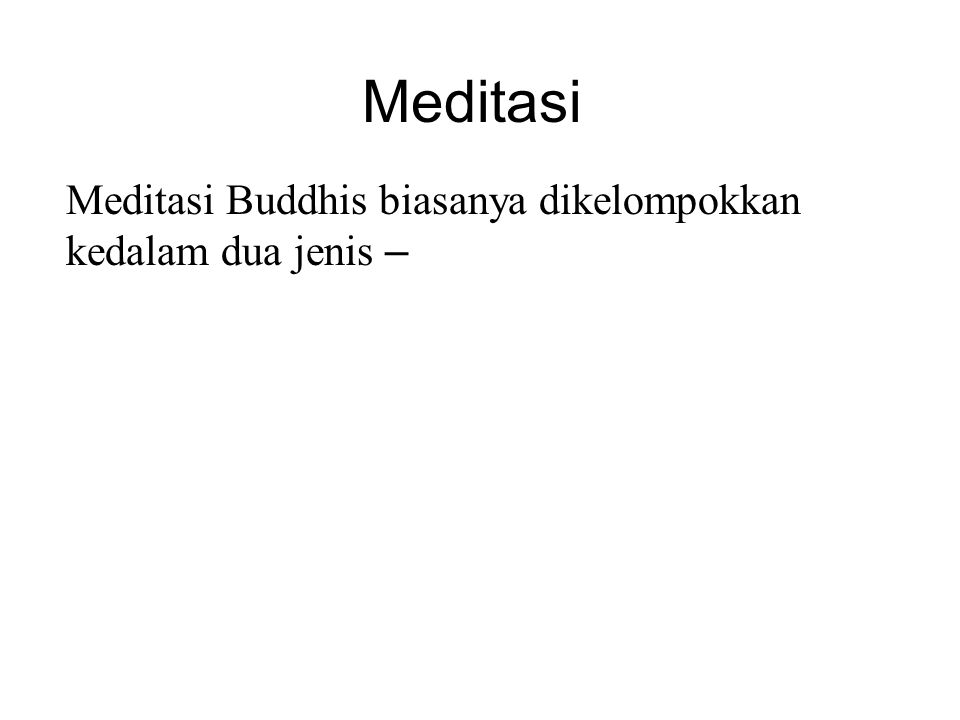 Meditasi Meditasi Buddhis biasanya dikelompokkan kedalam dua jenis – • Samatha or Konsentrasi Meditasi. • Vipassana or Insight Meditasi. There are 40