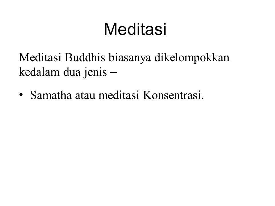 Meditasi Meditasi Buddhis biasanya dikelompokkan kedalam dua jenis – • Samatha atau meditasi Konsentrasi. • Vipassana or Insight Meditasi. There are 4