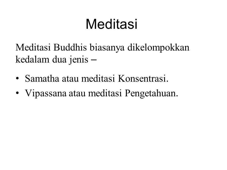 Meditasi Meditasi Buddhis biasanya dikelompokkan kedalam dua jenis – • Samatha atau meditasi Konsentrasi. • Vipassana atau meditasi Pengetahuan. There