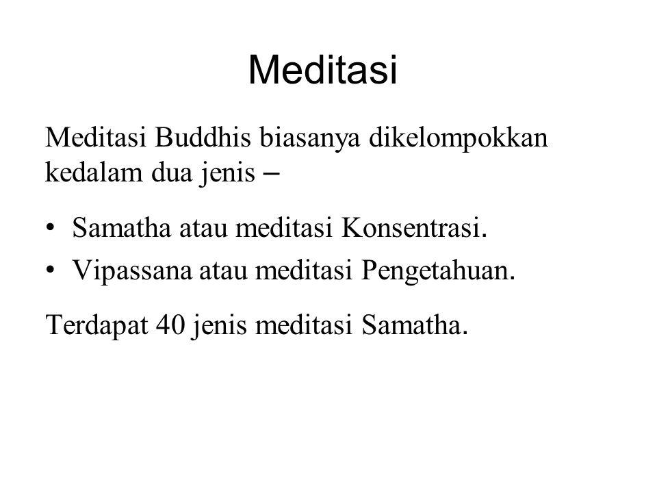 Meditasi Meditasi Buddhis biasanya dikelompokkan kedalam dua jenis – • Samatha atau meditasi Konsentrasi. • Vipassana atau meditasi Pengetahuan. Terda