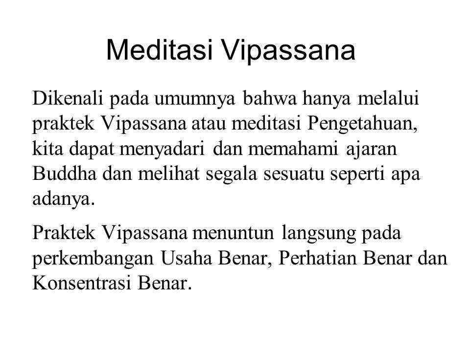 Meditasi Vipassana Dikenali pada umumnya bahwa hanya melalui praktek Vipassana atau meditasi Pengetahuan, kita dapat menyadari dan memahami ajaran Bud