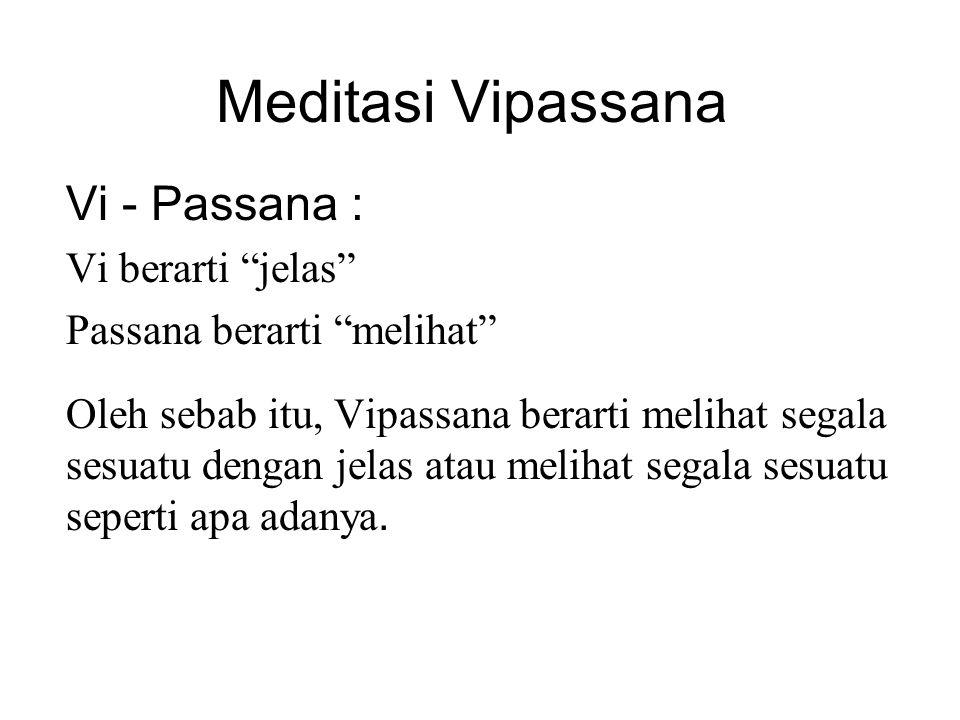 """Meditasi Vipassana Vi - Passana : Vi berarti """"jelas"""" Passana berarti """"melihat"""" Oleh sebab itu, Vipassana berarti melihat segala sesuatu dengan jelas a"""