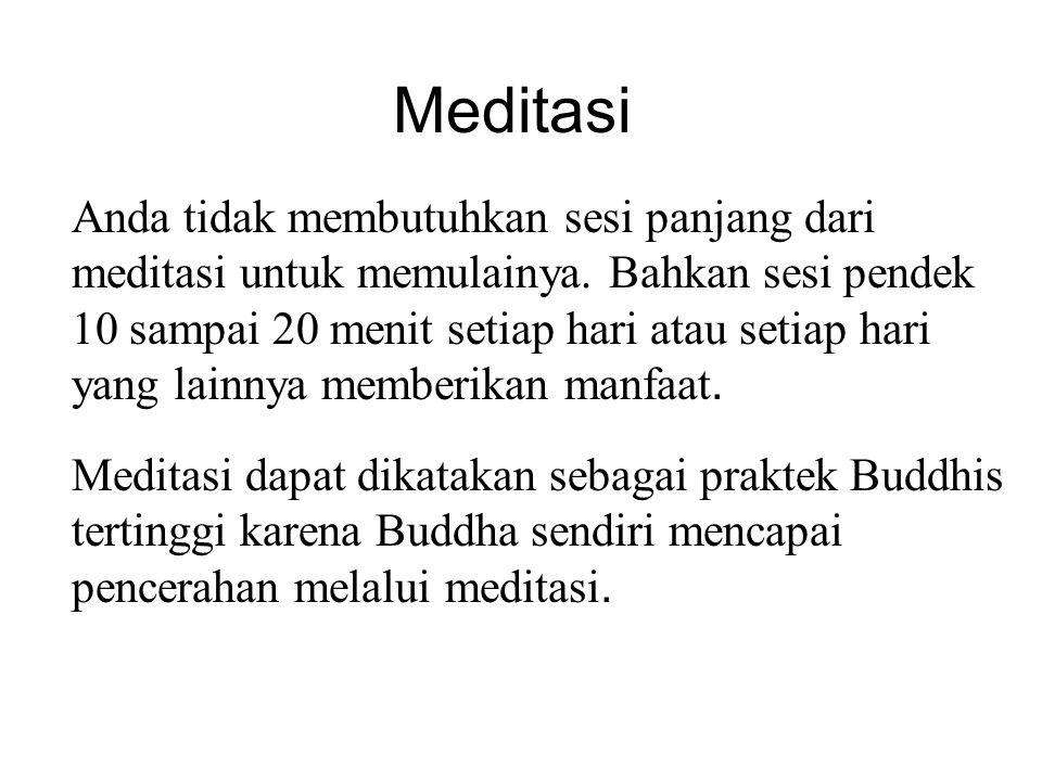 Meditasi Anda tidak membutuhkan sesi panjang dari meditasi untuk memulainya. Bahkan sesi pendek 10 sampai 20 menit setiap hari atau setiap hari yang l
