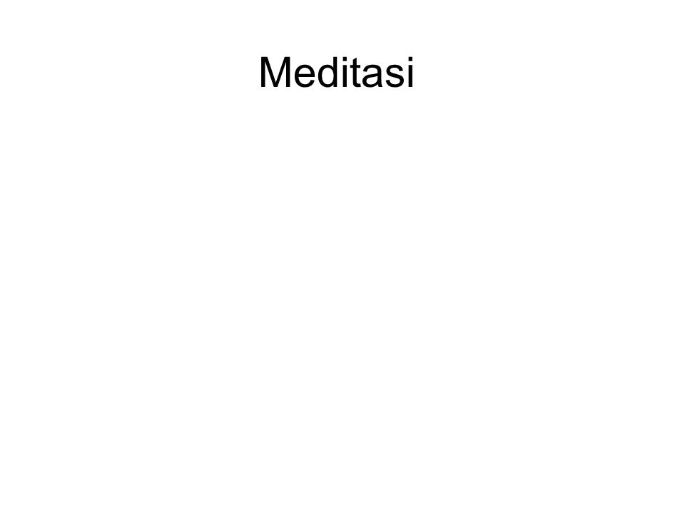 "Meditasi Meditasi is not to : ""Get High"". But you will get very pleasant feelings of calm, peacefulness and Keheningan. Meditasi is not : ""Going into"